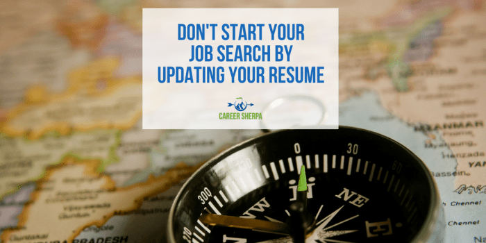 Don't start your job search by updating your resume