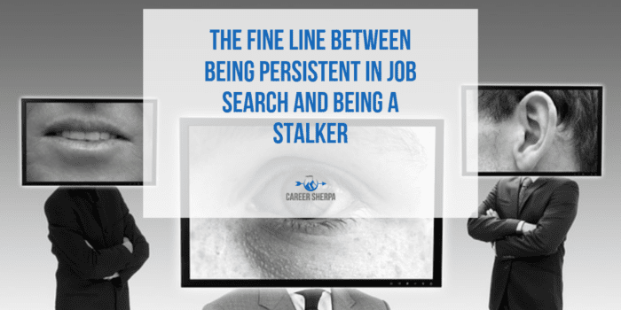 The fine line between being persistent in job search and being a stalker