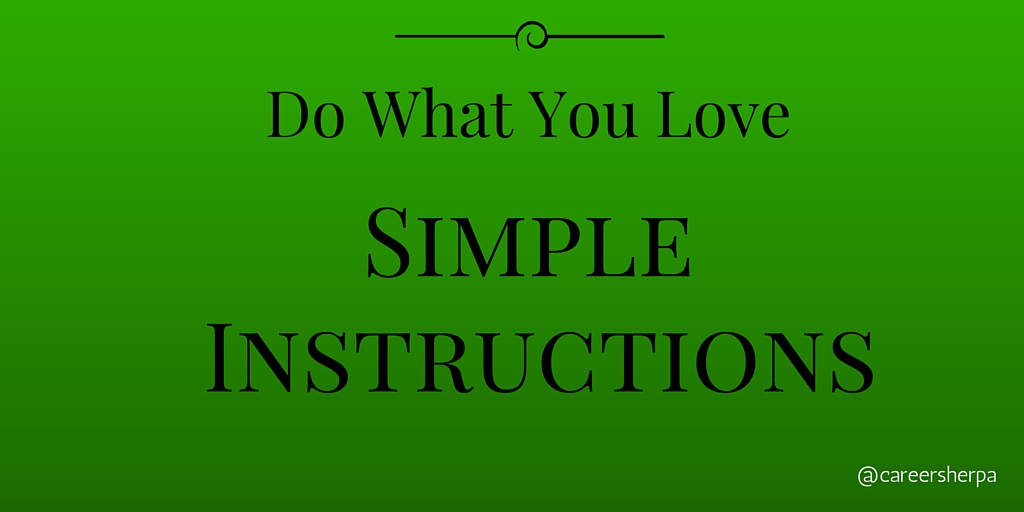 Simple Instructions For How To Do What You Love Career Sherpa