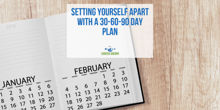 Setting Yourself Apart With A 30-60-90 Day Plan