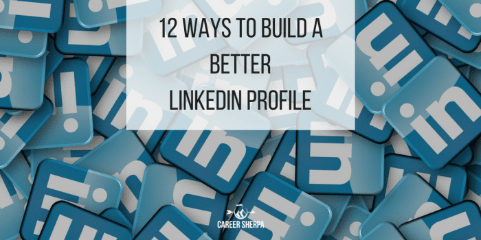 12 ways to build a better LinkedIn profile
