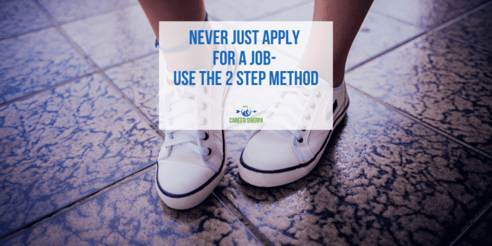 Never Just Apply For a Job Use the 2 Step Method
