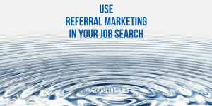 Use Referral Marketing In Your Job Search
