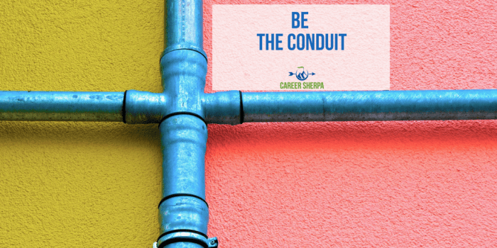 be the conduit