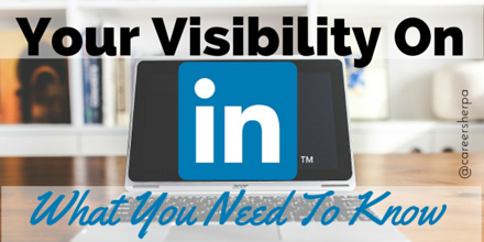 Your Visibility On LinkedIn- What You Need To Know @careersherpa