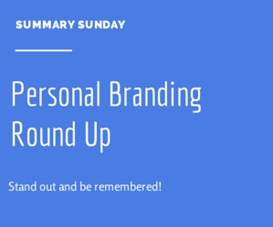 Summary Sunday: Personal Branding Round Up