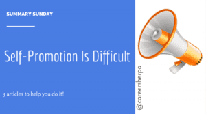 Summary Sunday- Self-promotion is difficult @careersherpa
