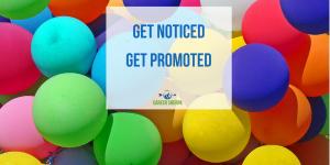 get noticed. get promoted
