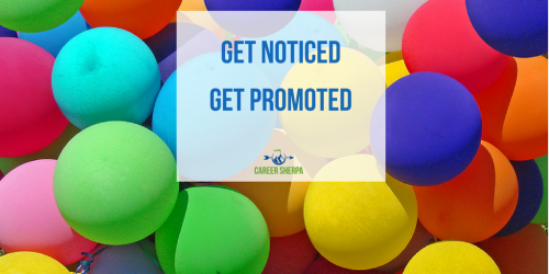 get noticed. get promoted