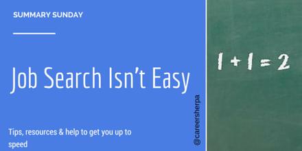 Summary Sunday: Job Search Isn't Easy | Career Sherpa