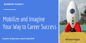 Summary Sunday: Mobilize and Imagine Your Way to Career Success