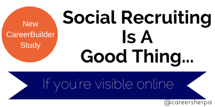 Social Recruiting Is A Good Thing...If you're visible online @careersherpa