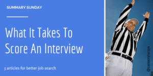 Summary Sunday: What It Takes To Score An Interview
