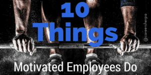 10 Things Motivated Employees Do