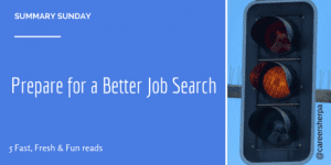Summary Sunday: Prepare for a Better Job Search