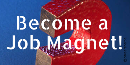 Become a job magnet