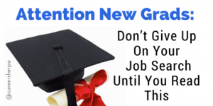 Attention: New Grads, Don't Give Up On Your Job Search Until You Read This
