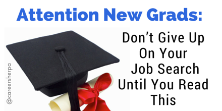 New Grads,  Don't Give Up On Your Job Search Until You Read This