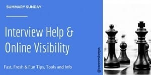 Summary Sunday: Interview Help and Online Visibility