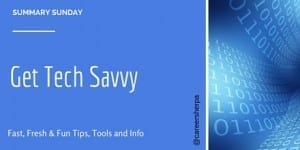 Summary Sunday: Get Tech Savvy
