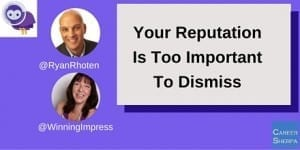 Your Reputation Is Too Important To Dismiss