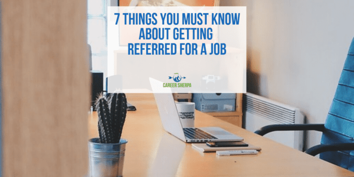 7 Things You Must Know About Getting Referred for a Job
