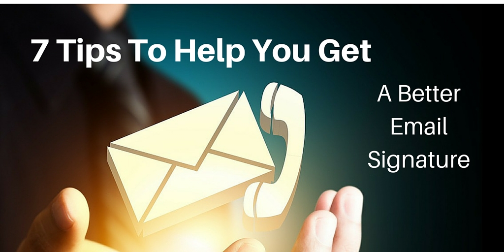 7 tips to help you get a better email signature