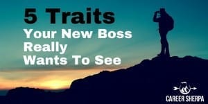 Here Are the 5 Traits Your New Boss Really Wants To See
