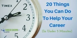 20 Things You Can Do To Help Your Career (In Under 5 Minutes)