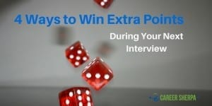 4 Ways to Win Extra Points During Your Next Interview