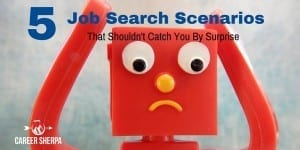 5 Job Search Scenarios That Shouldn't Come As a Surprise
