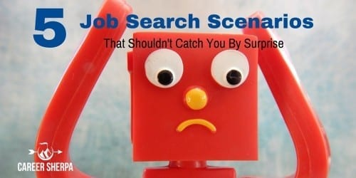 5 Job Search Scenarios That Shouldn't Come As a Surprise @careersherpa