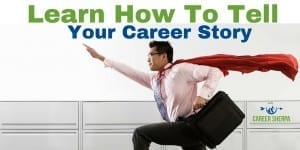 Learn How To Tell Your Career Story