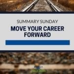 Summary Sunday: Move Your Career Forward
