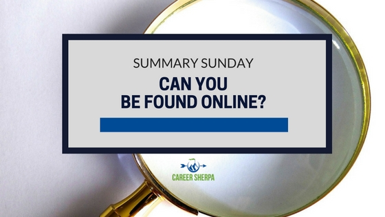 Summary Sunday Can You Be Found Online Career Sherpa
