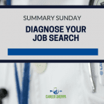 Summary Sunday: Diagnosing Your Job Search