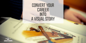 Convert Your Career Into A Visual Story