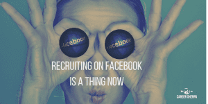 Recruiting On Facebook Is A Thing Now