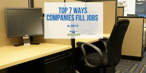 7 Ways Companies Fill Jobs in 2017