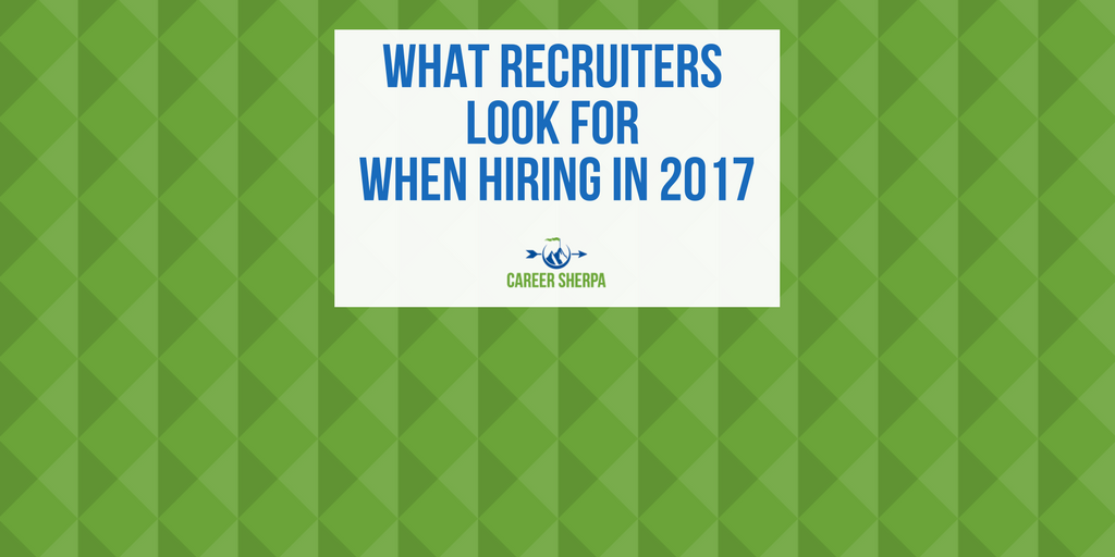 What Recruiters Look For When Hiring In 2017 Career Sherpa