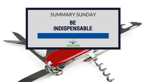 Be Indispensable