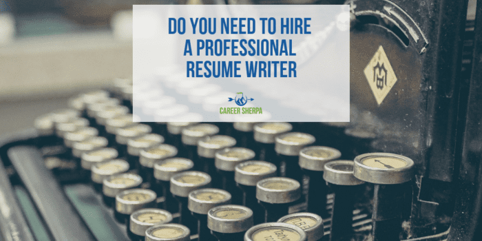 Do You Need To Hire A Professional Resume Writer Career Sherpa