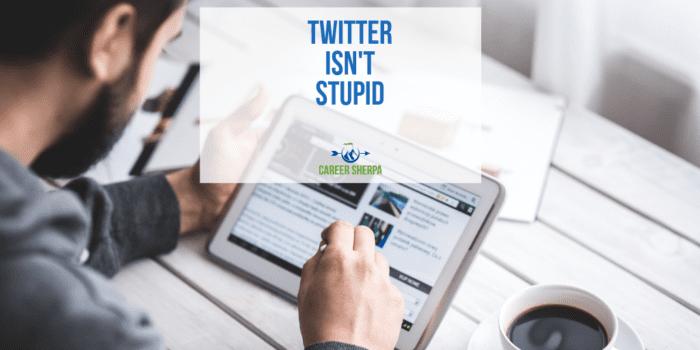 Twitter Isn't Stupid