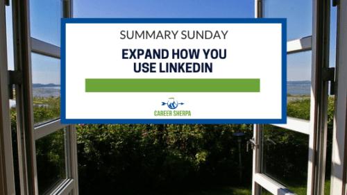 Summary Sunday_ Expand How You Use LinkedIn