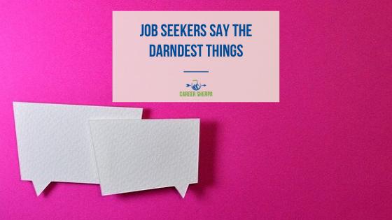 Job Seekers Say the Darndest Things