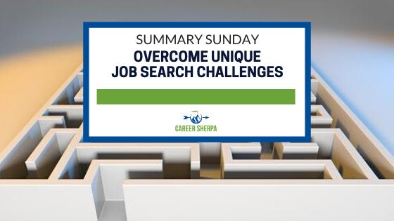 Summary Sunday: Overcome Unique Job Search Challenges