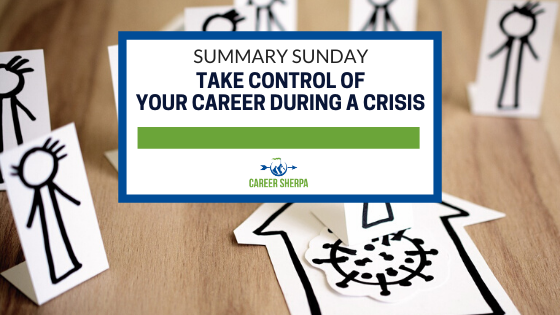 Summary Sunday: Take Control of Your Career During A Crisis