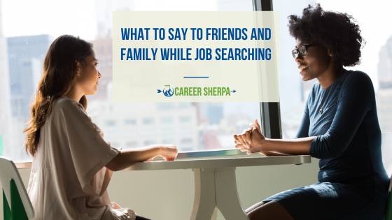 What To Say To Friends and Family While Job Searching