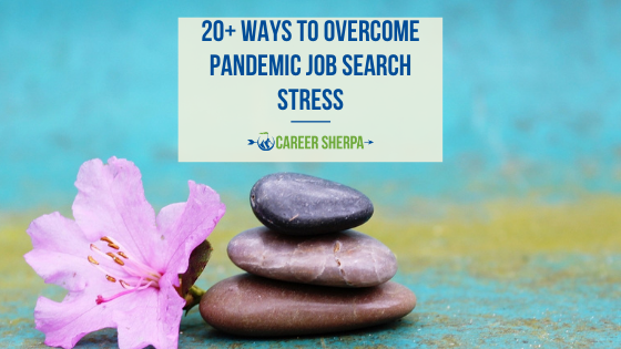 20+ Ways To Overcome Pandemic Job Search Stress