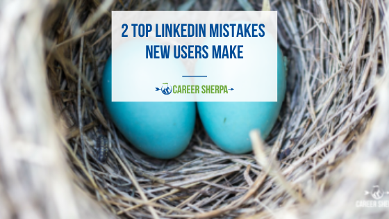 Two Top LinkedIn Mistakes New Users Make